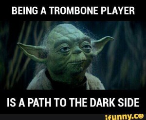 Beinging a trombone player